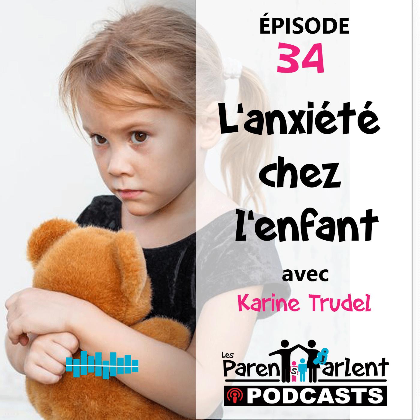 L'anxiété chez l'enfant avec Karine Trudel – Les Parents Parlent